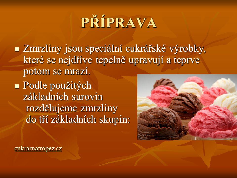 PŘÍPRAVA Zmrzliny jsou speciální cukrářské výrobky, které se nejdříve tepelně upravují a teprve potom se mrazí.