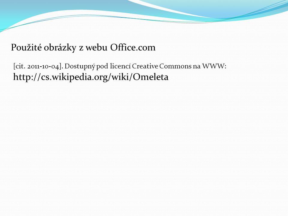 http://cs.wikipedia.org/wiki/Omeleta Použité obrázky z webu Office.com [cit. 2011-10-04]. Dostupný pod licencí Creative Commons na WWW: