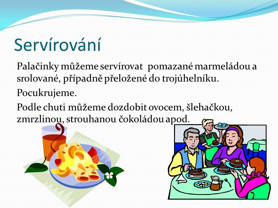 Servírování Palačinky můžeme servírovat pomazané marmeládou a srolované, případně přeložené do trojúhelníku.