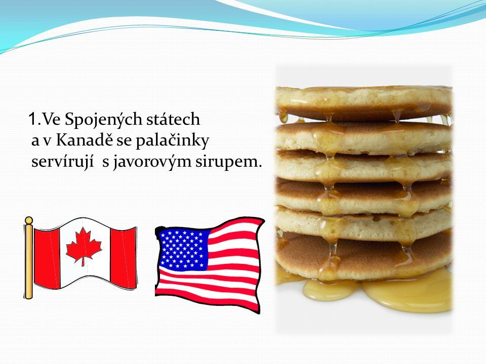 1. Ve Spojených státech a v Kanadě se palačinky servírují s javorovým sirupem.