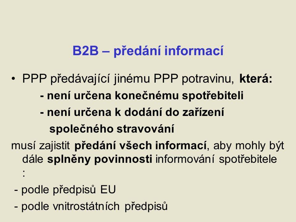 B2B – předání informací PPP předávající jinému PPP potravinu, která: - není určena konečnému spotřebiteli - není určena k dodání do zařízení společného stravování musí zajistit předání všech informací, aby mohly být dále splněny povinnosti informování spotřebitele : - podle předpisů EU - podle vnitrostátních předpisů