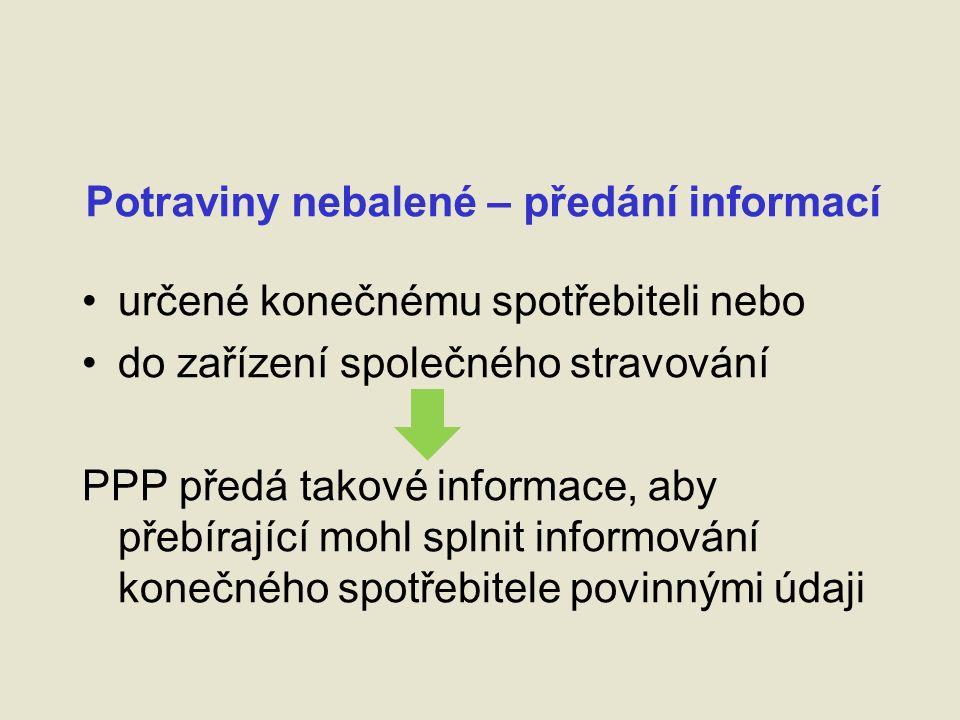 Potraviny nebalené – předání informací určené konečnému spotřebiteli nebo do zařízení společného stravování PPP předá takové informace, aby přebírající mohl splnit informování konečného spotřebitele povinnými údaji