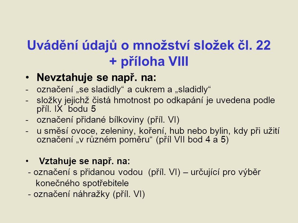 Uvádění údajů o množství složek čl. 22 + příloha VIII Nevztahuje se např.