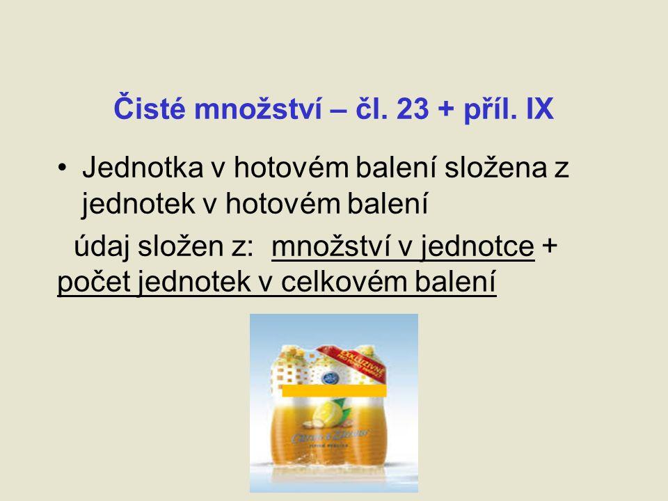 Čisté množství – čl. 23 + příl.