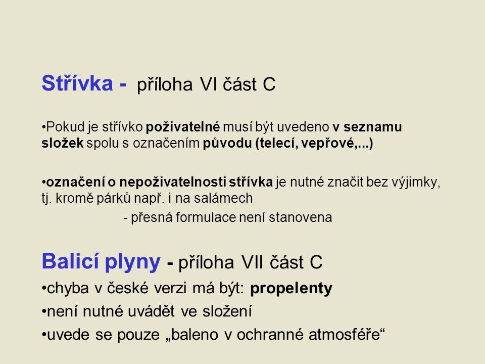 Střívka - příloha VI část C Pokud je střívko poživatelné musí být uvedeno v seznamu složek spolu s označením původu (telecí, vepřové,...) označení o nepoživatelnosti střívka je nutné značit bez výjimky, tj.