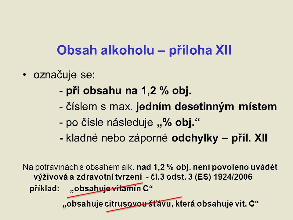 Obsah alkoholu – příloha XII označuje se: - při obsahu na 1,2 % obj.