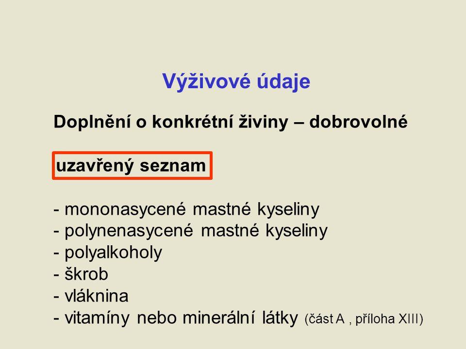 Výživové údaje Doplnění o konkrétní živiny – dobrovolné uzavřený seznam - mononasycené mastné kyseliny - polynenasycené mastné kyseliny - polyalkoholy - škrob - vláknina - vitamíny nebo minerální látky (část A, příloha XIII)