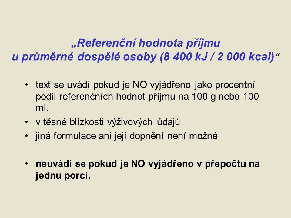 """""""Referenční hodnota příjmu u průměrné dospělé osoby (8 400 kJ / 2 000 kcal) text se uvádí pokud je NO vyjádřeno jako procentní podíl referenčních hodnot příjmu na 100 g nebo 100 ml."""