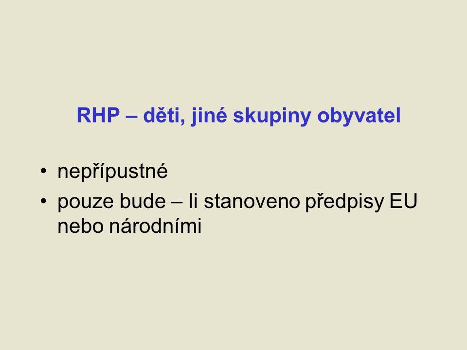 RHP – děti, jiné skupiny obyvatel nepřípustné pouze bude – li stanoveno předpisy EU nebo národními
