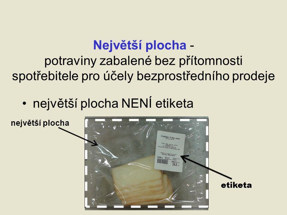 Největší plocha - potraviny zabalené bez přítomnosti spotřebitele pro účely bezprostředního prodeje největší plocha NENÍ etiketa největší plocha etiketa