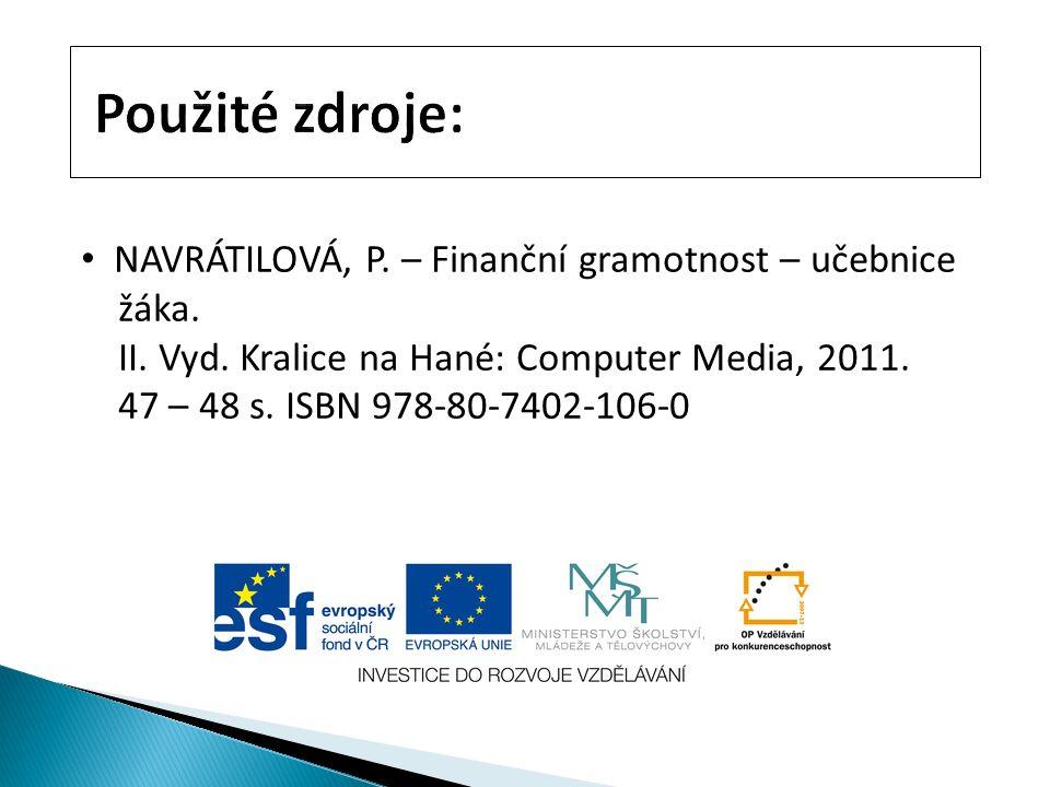 Použité zdroje: NAVRÁTILOVÁ, P. – Finanční gramotnost – učebnice žáka. II. Vyd. Kralice na Hané: Computer Media, 2011. 47 – 48 s. ISBN 978-80-7402-106