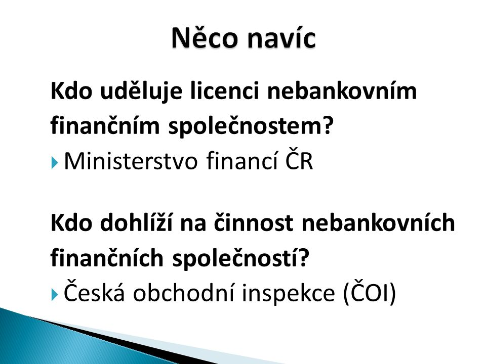 Kdo uděluje licenci nebankovním finančním společnostem?  Ministerstvo financí ČR Kdo dohlíží na činnost nebankovních finančních společností?  Česká