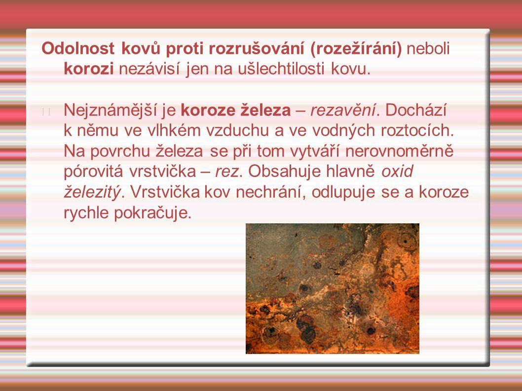 Odolnost kovů proti rozrušování (rozežírání) neboli korozi nezávisí jen na ušlechtilosti kovu.