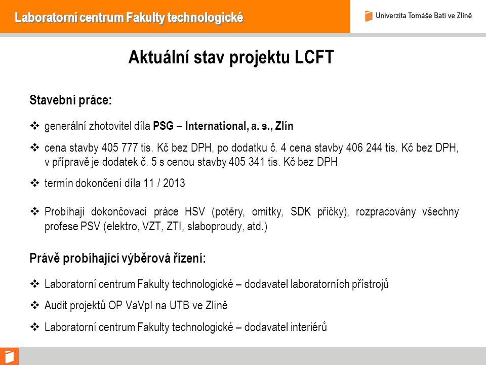 Laboratorní centrum Fakulty technologické Aktuální stav projektu LCFT Stavební práce:  generální zhotovitel díla PSG – International, a.