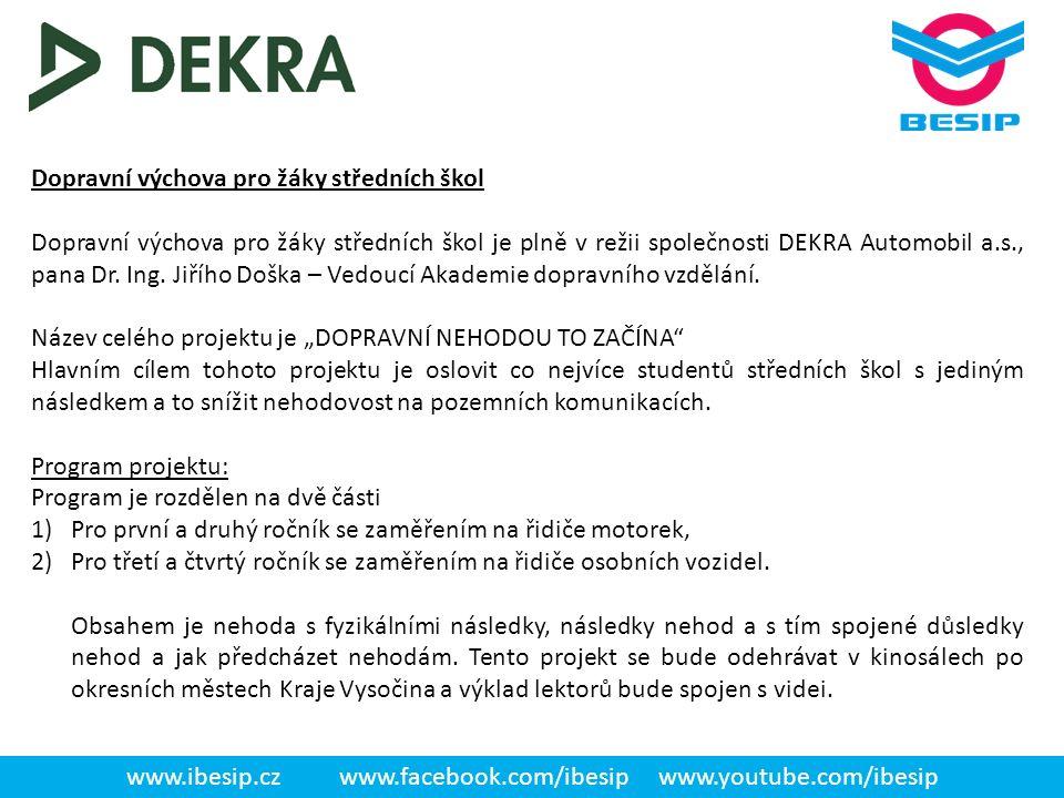 Dopravní výchova pro žáky středních škol Dopravní výchova pro žáky středních škol je plně v režii společnosti DEKRA Automobil a.s., pana Dr. Ing. Jiří