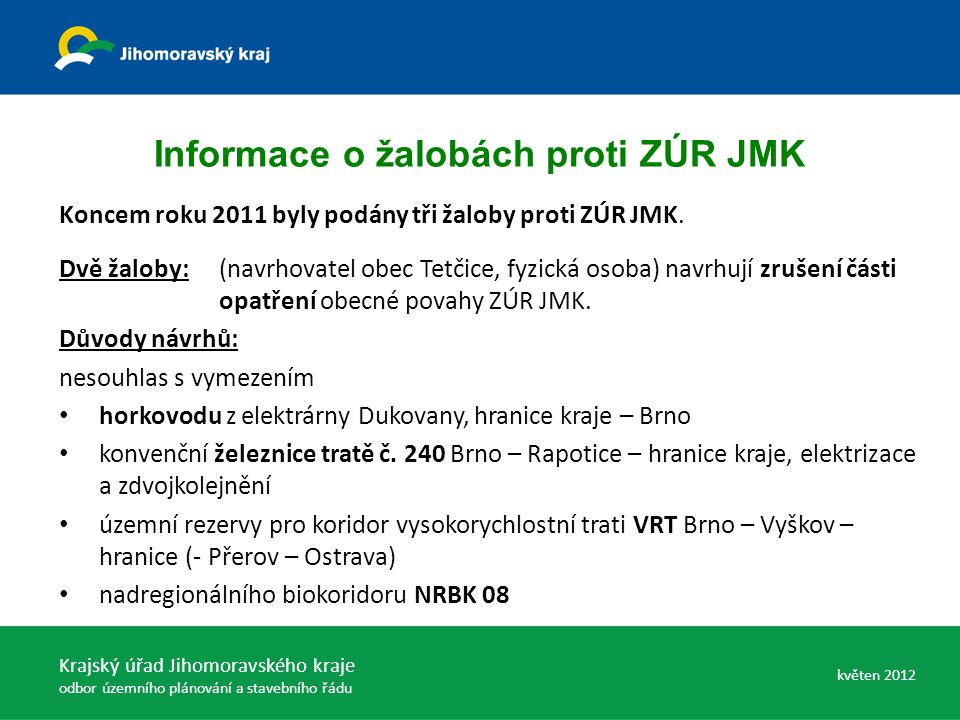 Informace o žalobách proti ZÚR JMK Koncem roku 2011 byly podány tři žaloby proti ZÚR JMK.