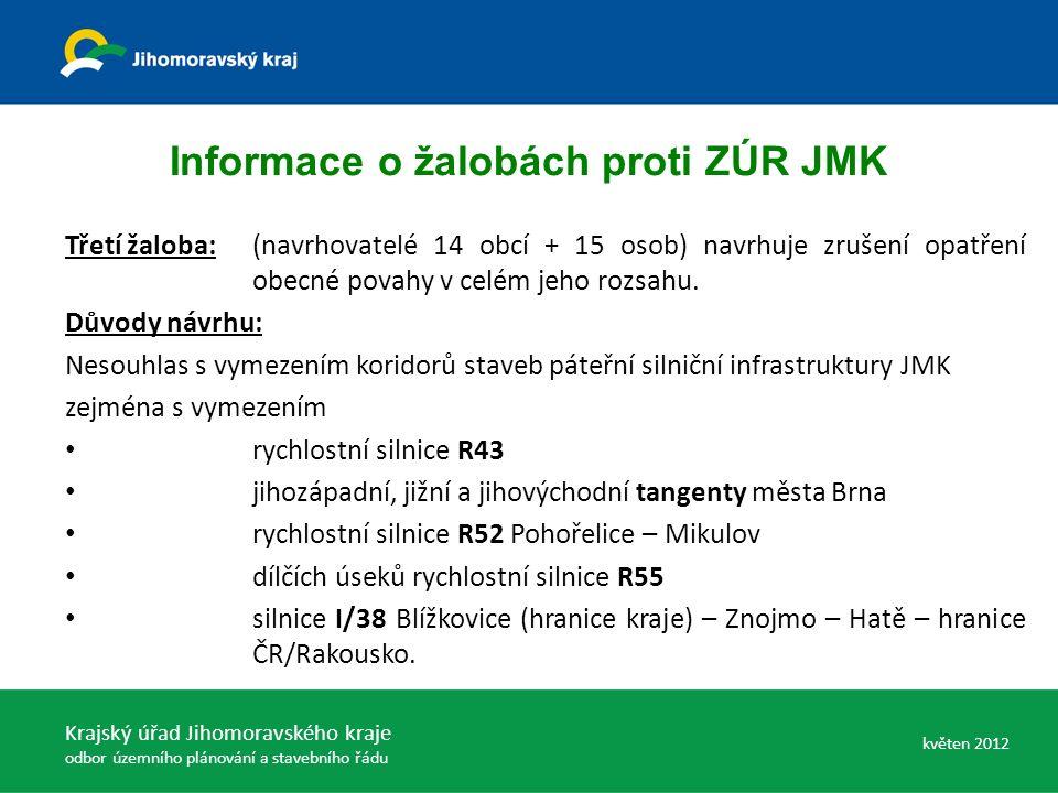 Informace o žalobách proti ZÚR JMK Třetí žaloba:(navrhovatelé 14 obcí + 15 osob) navrhuje zrušení opatření obecné povahy v celém jeho rozsahu.
