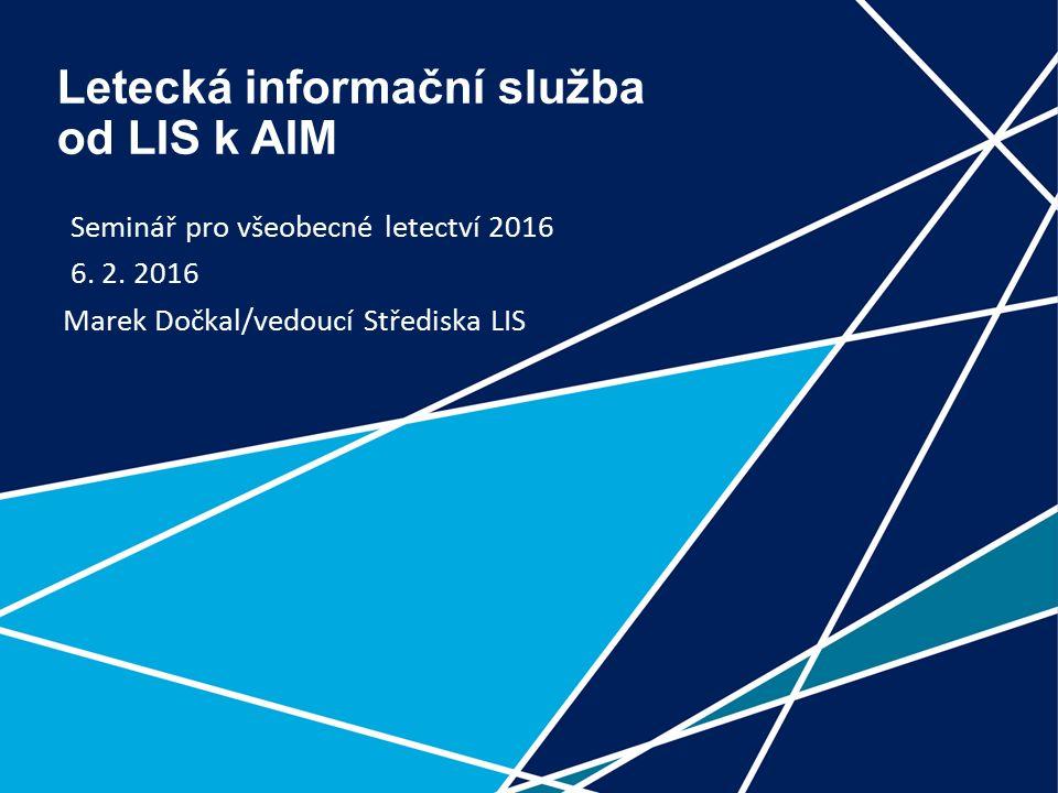 1 Letecká informační služba od LIS k AIM Seminář pro všeobecné letectví 2016 6.