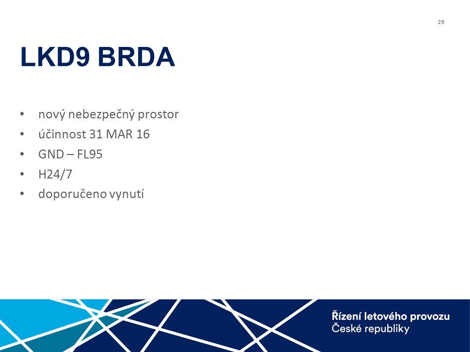 29 LKD9 BRDA nový nebezpečný prostor účinnost 31 MAR 16 GND – FL95 H24/7 doporučeno vynutí