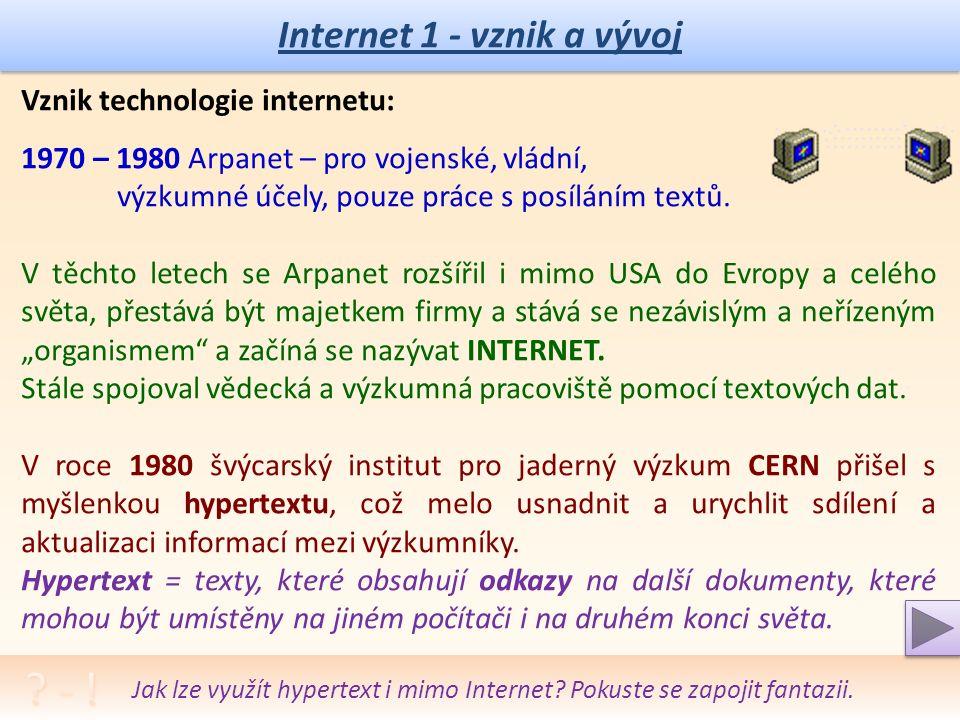 Internet 1 - vznik a vývoj Vývoj vzniku internetu: V roce 1964 navrhla americká firma RAND síť, která neměla žádný centrální uzel (všechny uzly byly rovnocenné, síť tedy odolná).