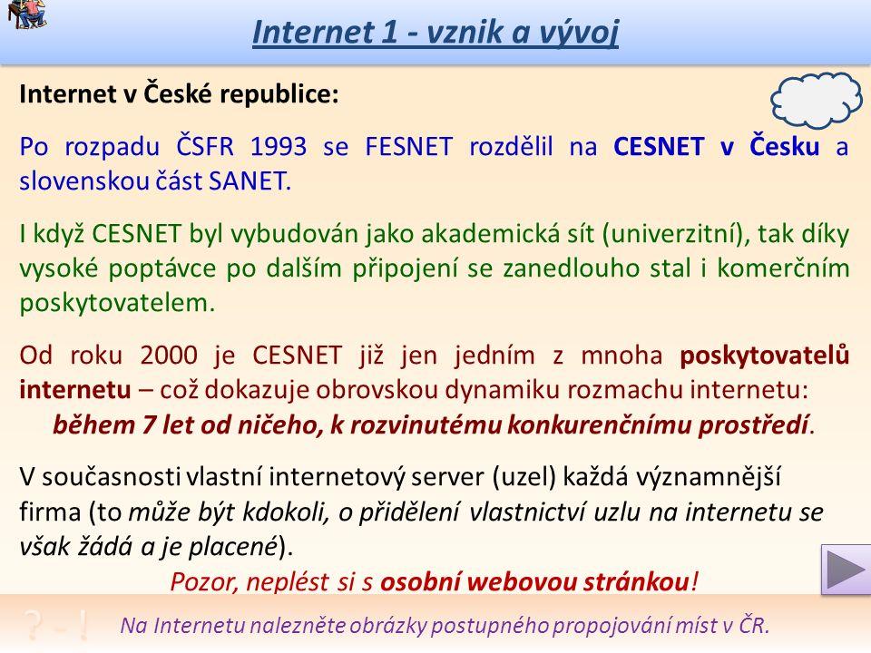 Internet 1 - vznik a vývoj Internet v České republice: Datum připojení tehdejší ČSFR (Česko-slovenská federativní republika) k internetu bývá udáván listopad 1991, kdy ve VC ČVUT proběhly první pokusy s připojením na internet k uzlu v Linci (Rakousko).