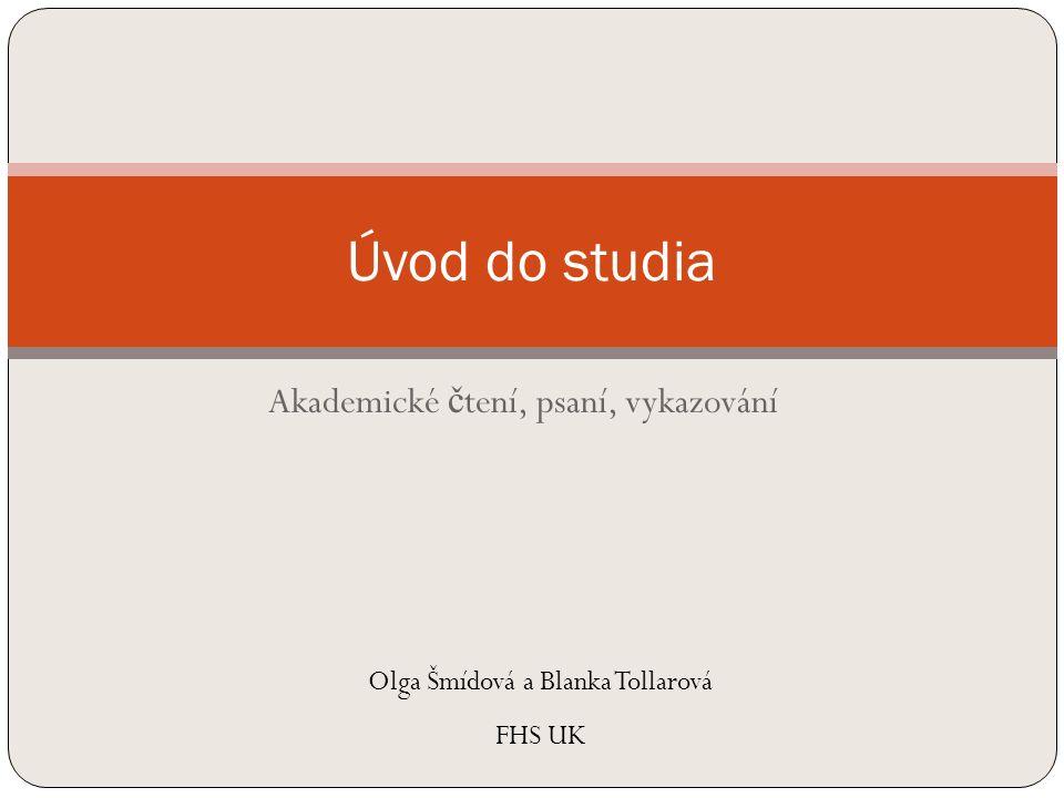 Akademické č tení, psaní, vykazování Úvod do studia Olga Šmídová a Blanka Tollarová FHS UK
