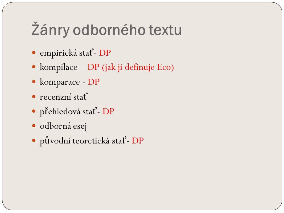 Žánry odborného textu empirická sta ť - DP kompilace – DP (jak ji definuje Eco) komparace - DP recenzní sta ť p ř ehledová sta ť - DP odborná esej p ů vodní teoretická sta ť - DP