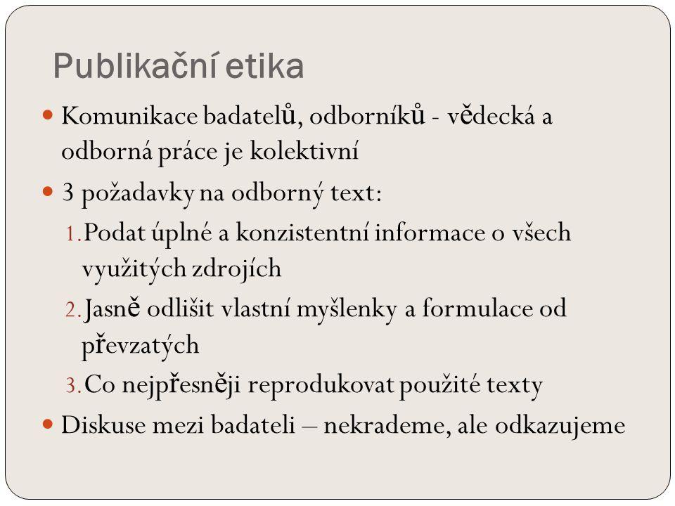 Publikační etika Komunikace badatel ů, odborník ů - v ě decká a odborná práce je kolektivní 3 požadavky na odborný text: 1.