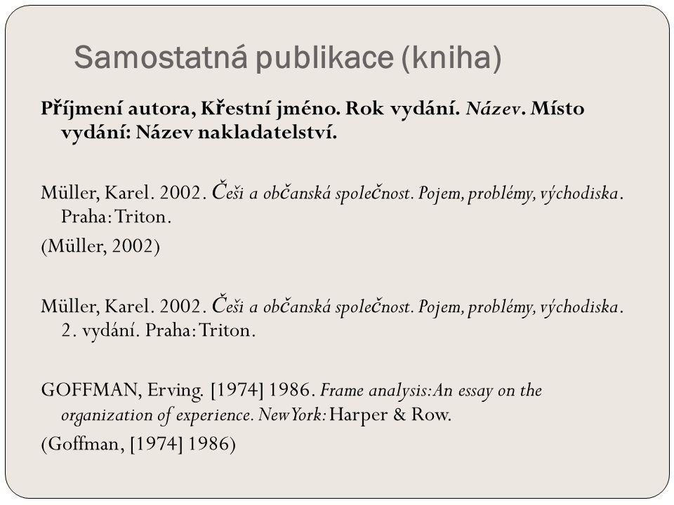 Samostatná publikace (kniha) P ř íjmení autora, K ř estní jméno.