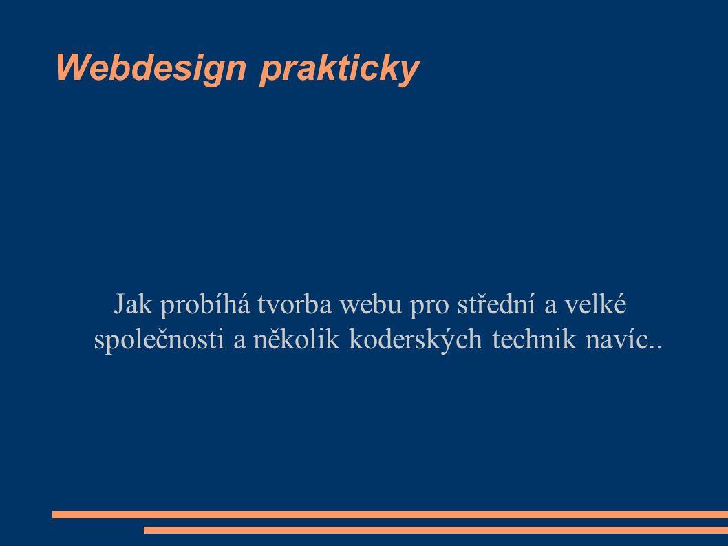 Webdesign prakticky Jak probíhá tvorba webu pro střední a velké společnosti a několik koderských technik navíc..