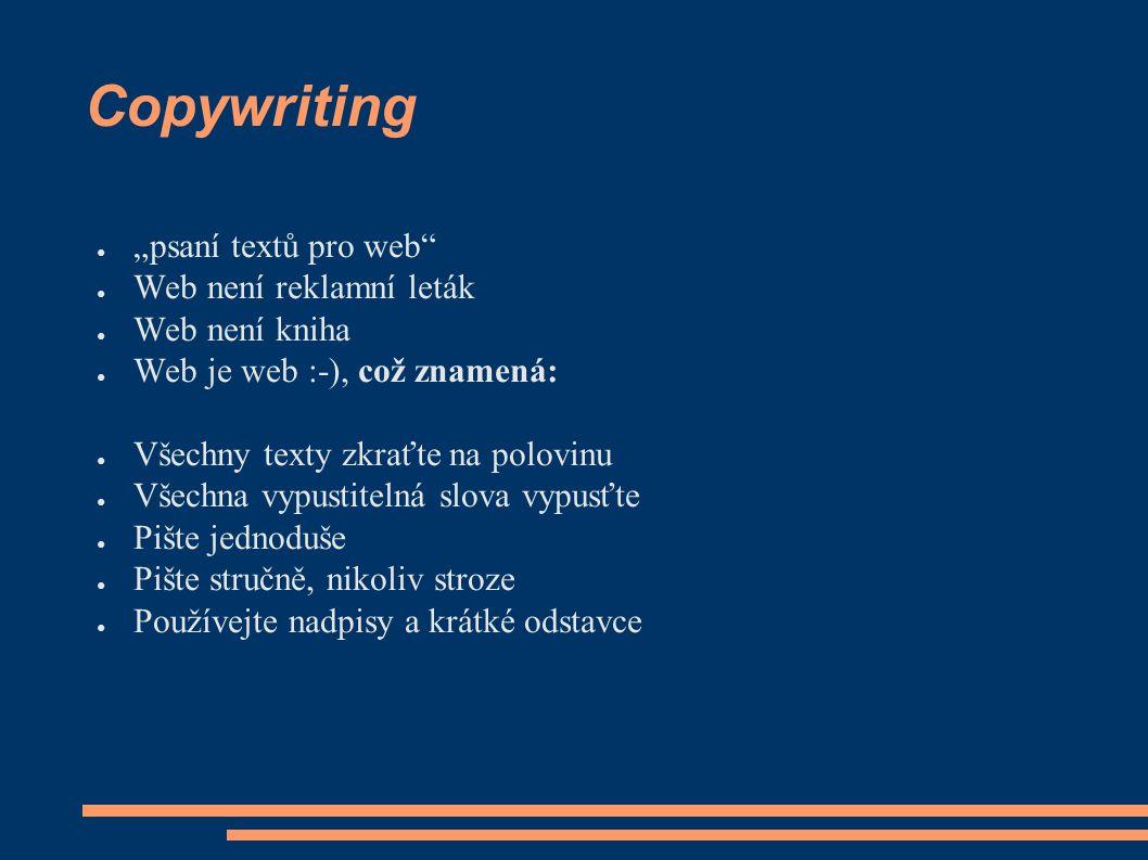 """Copywriting ● """"psaní textů pro web ● Web není reklamní leták ● Web není kniha ● Web je web :-), což znamená: ● Všechny texty zkraťte na polovinu ● Všechna vypustitelná slova vypusťte ● Pište jednoduše ● Pište stručně, nikoliv stroze ● Používejte nadpisy a krátké odstavce"""