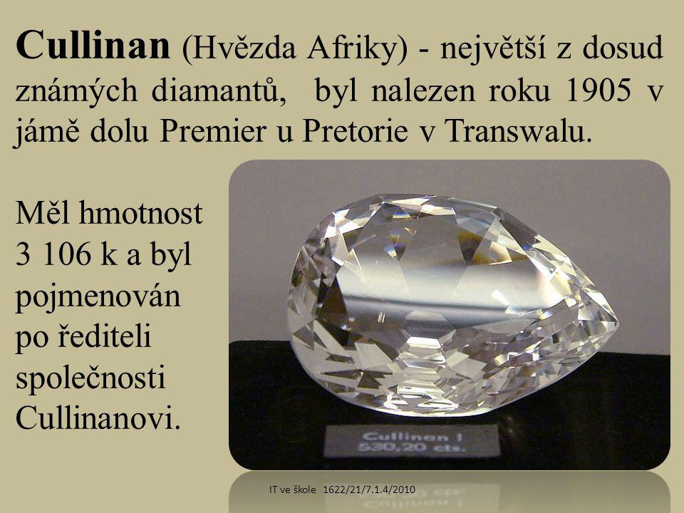 Cullinan (Hvězda Afriky) - největší z dosud známých diamantů, byl nalezen roku 1905 v jámě dolu Premier u Pretorie v Transwalu.