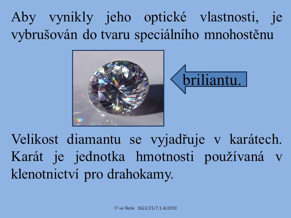 Aby vynikly jeho optické vlastnosti, je vybrušován do tvaru speciálního mnohostěnu Velikost diamantu se vyjadřuje v karátech.