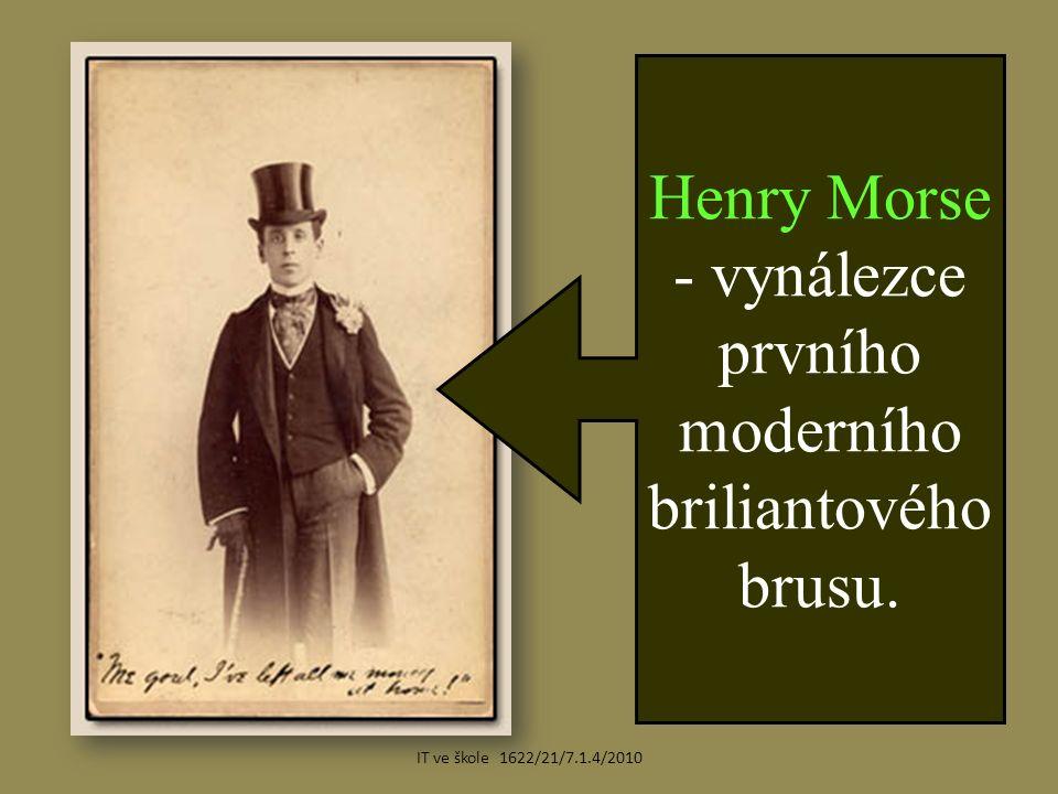 Henry Morse - vynálezce prvního moderního briliantového brusu. IT ve škole 1622/21/7.1.4/2010