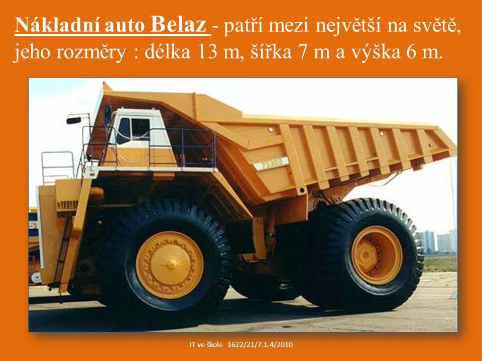 IT ve škole 1622/21/7.1.4/2010 Nákladní auto Belaz - patří mezi největší na světě, jeho rozměry : délka 13 m, šířka 7 m a výška 6 m.