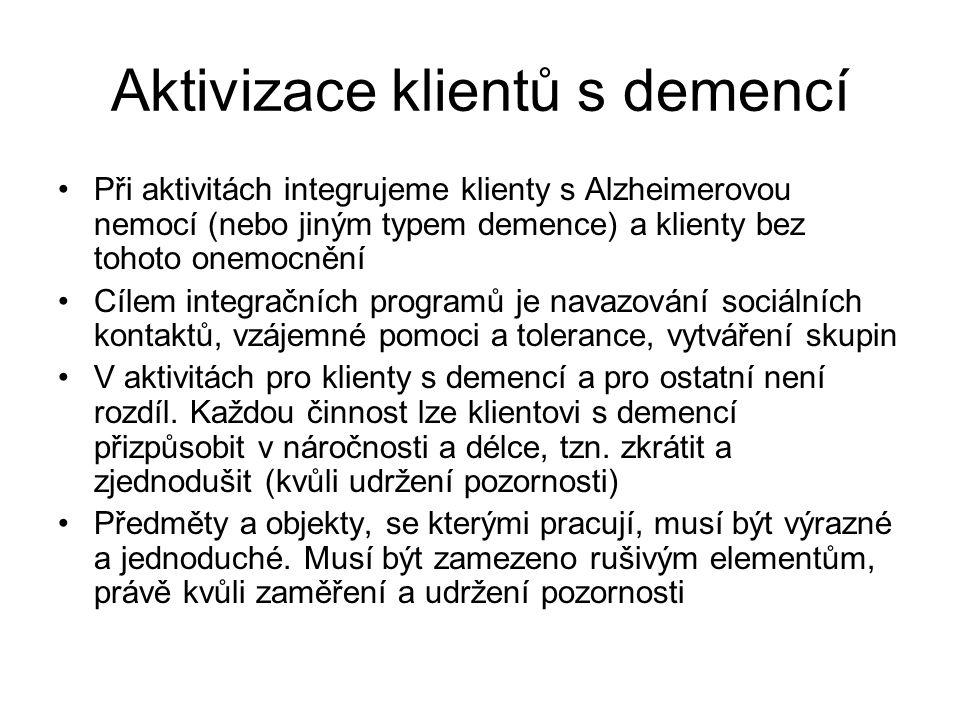 Aktivizace klientů s demencí Při aktivitách integrujeme klienty s Alzheimerovou nemocí (nebo jiným typem demence) a klienty bez tohoto onemocnění Cíle