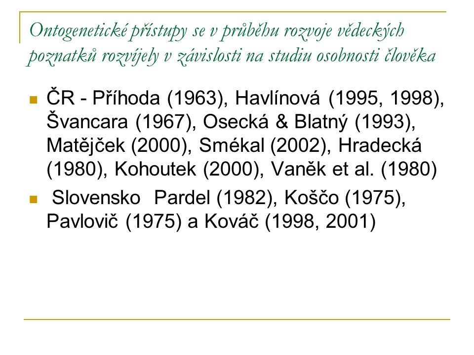 Havinghurst (1963) deklaruje pro každé období ontogeneze jisté dominantní črty 0 – 10 směřování k nezávislosti 10 – 20 formování vlastní osobnosti 20 – 30 jádro života 30 – 40 shromažďování energie 40 – 50 námaha o potvrzení sebe sama 50 – 60 vytváření nového životního stylu 60 – 70 relaxace