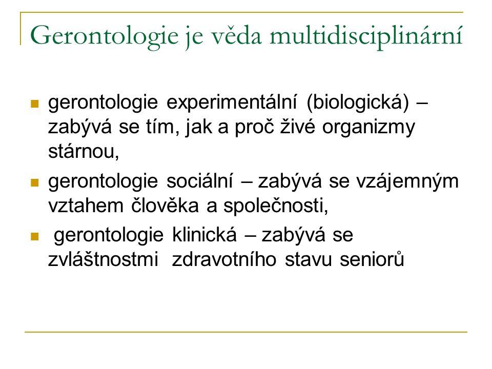 Gerontologie je věda multidisciplinární gerontologie experimentální (biologická) – zabývá se tím, jak a proč živé organizmy stárnou, gerontologie soci