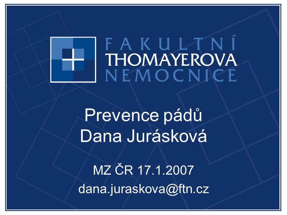 Prevence pádů Dana Jurásková MZ ČR 17.1.2007 dana.juraskova@ftn.cz