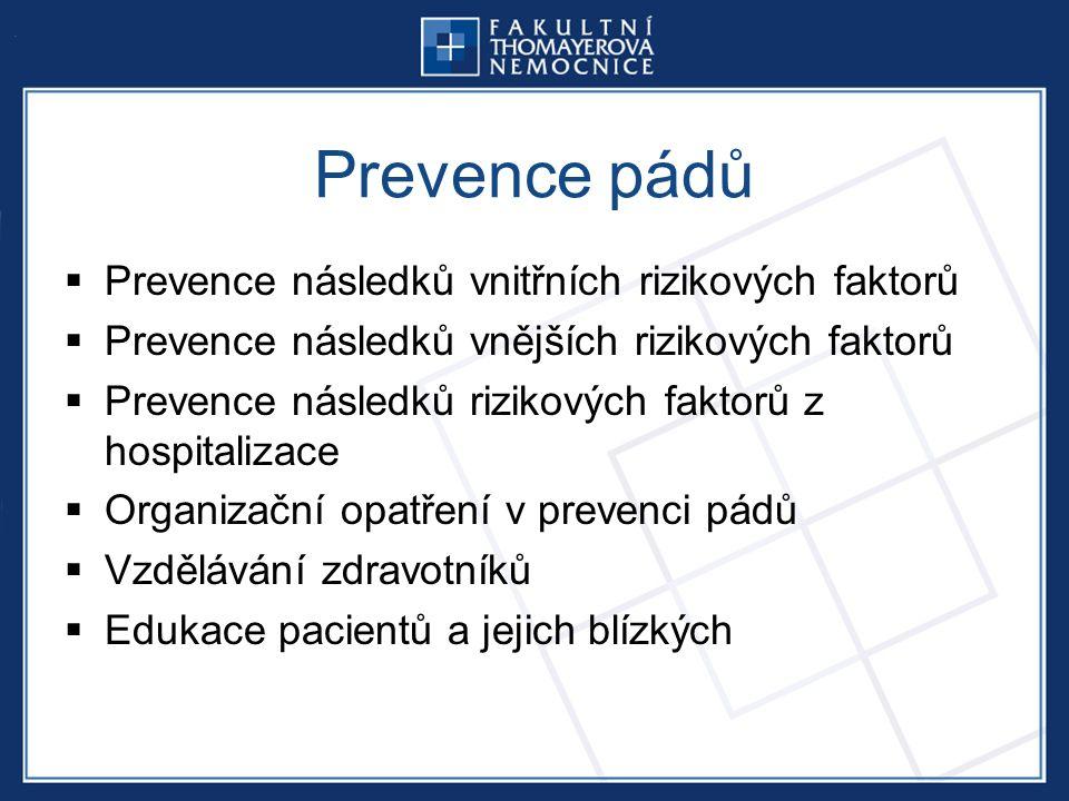 Prevence pádů  Prevence následků vnitřních rizikových faktorů  Prevence následků vnějších rizikových faktorů  Prevence následků rizikových faktorů z hospitalizace  Organizační opatření v prevenci pádů  Vzdělávání zdravotníků  Edukace pacientů a jejich blízkých