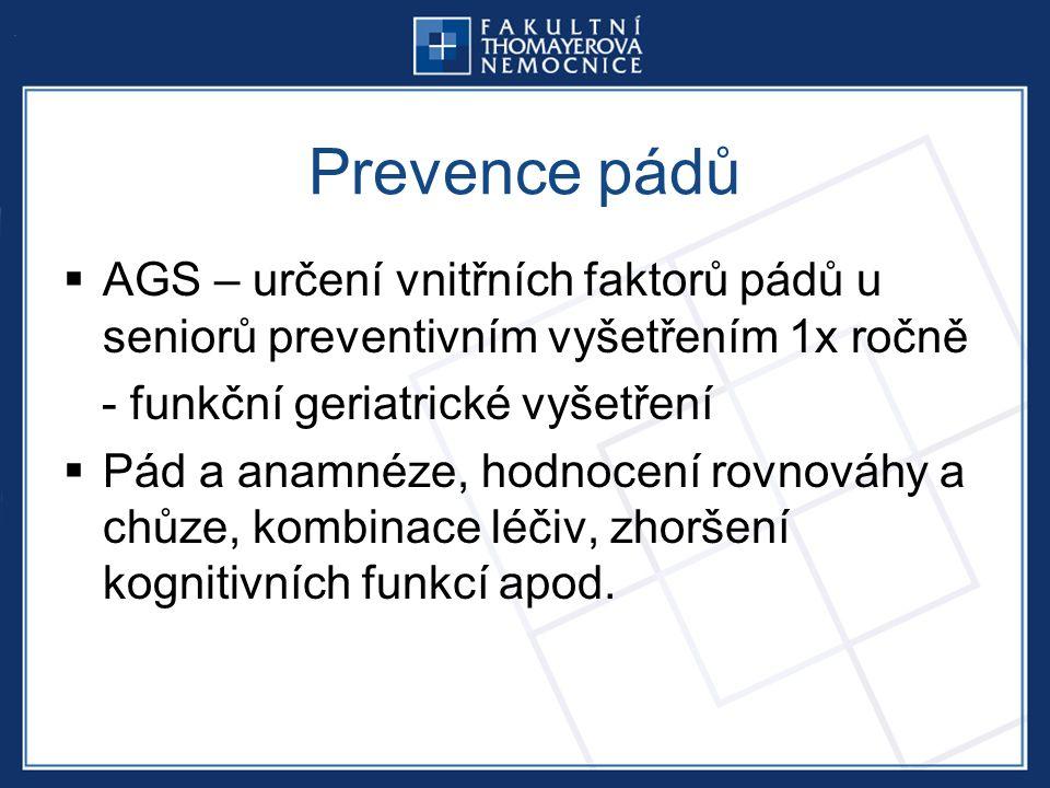 Prevence pádů  AGS – určení vnitřních faktorů pádů u seniorů preventivním vyšetřením 1x ročně - funkční geriatrické vyšetření  Pád a anamnéze, hodnocení rovnováhy a chůze, kombinace léčiv, zhoršení kognitivních funkcí apod.