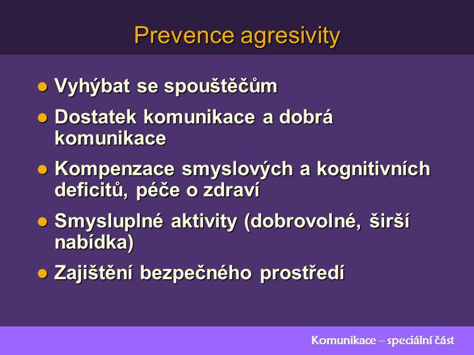 Komunikace – speciální část Prevence agresivity Vyhýbat se spouštěčům Vyhýbat se spouštěčům Dostatek komunikace a dobrá komunikace Dostatek komunikace