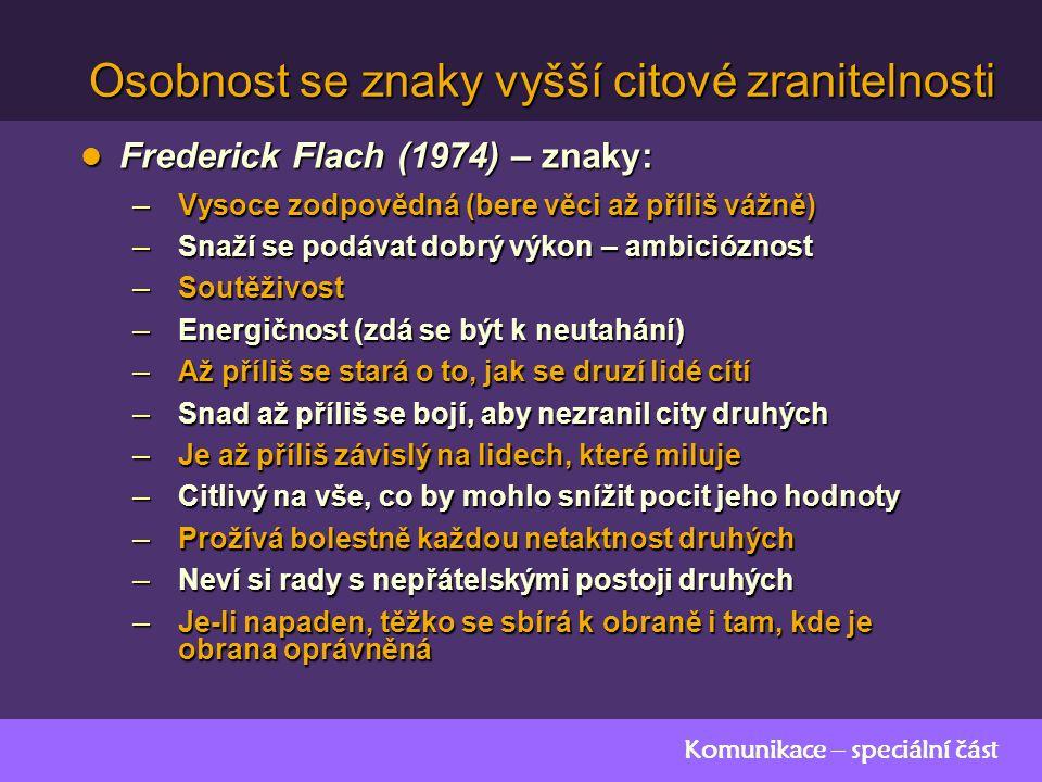 Komunikace – speciální část Osobnost se znaky vyšší citové zranitelnosti Frederick Flach (1974) – znaky: Frederick Flach (1974) – znaky: – Vysoce zodp