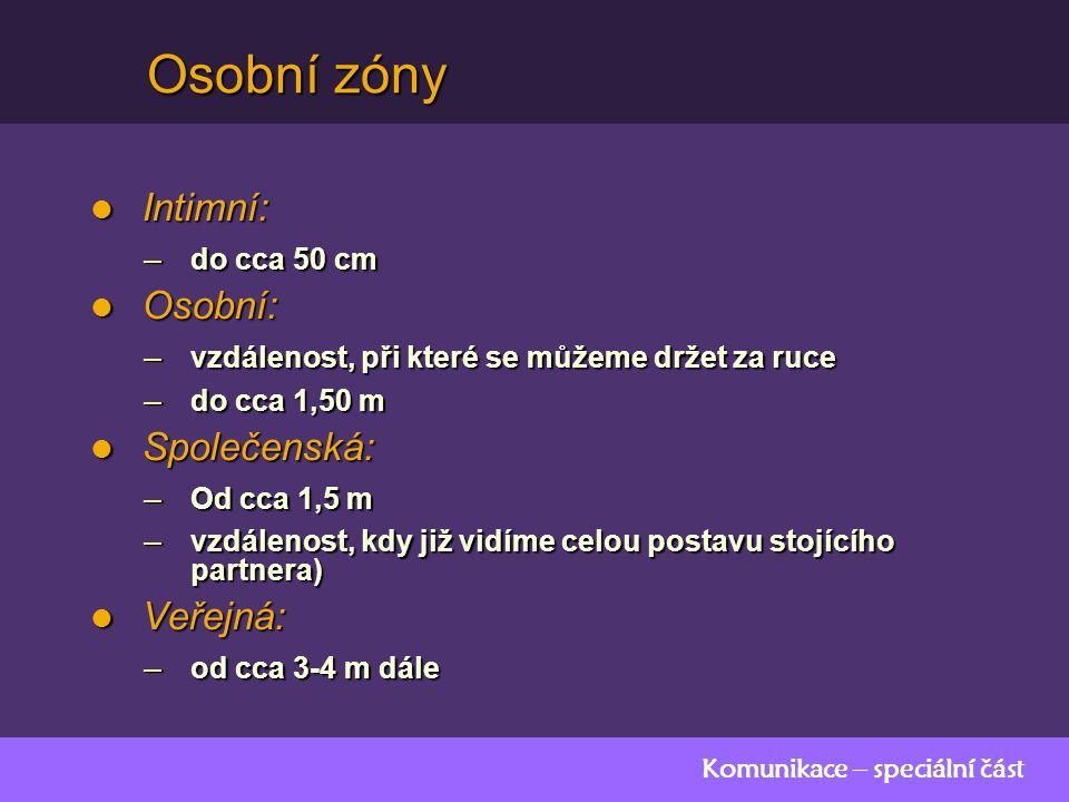 Komunikace – speciální část Osobní zóny Intimní: Intimní: – do cca 50 cm Osobní: Osobní: – vzdálenost, při které se můžeme držet za ruce – do cca 1,50