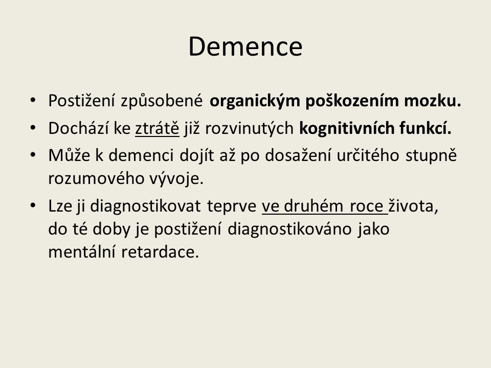 Demence Postižení způsobené organickým poškozením mozku.