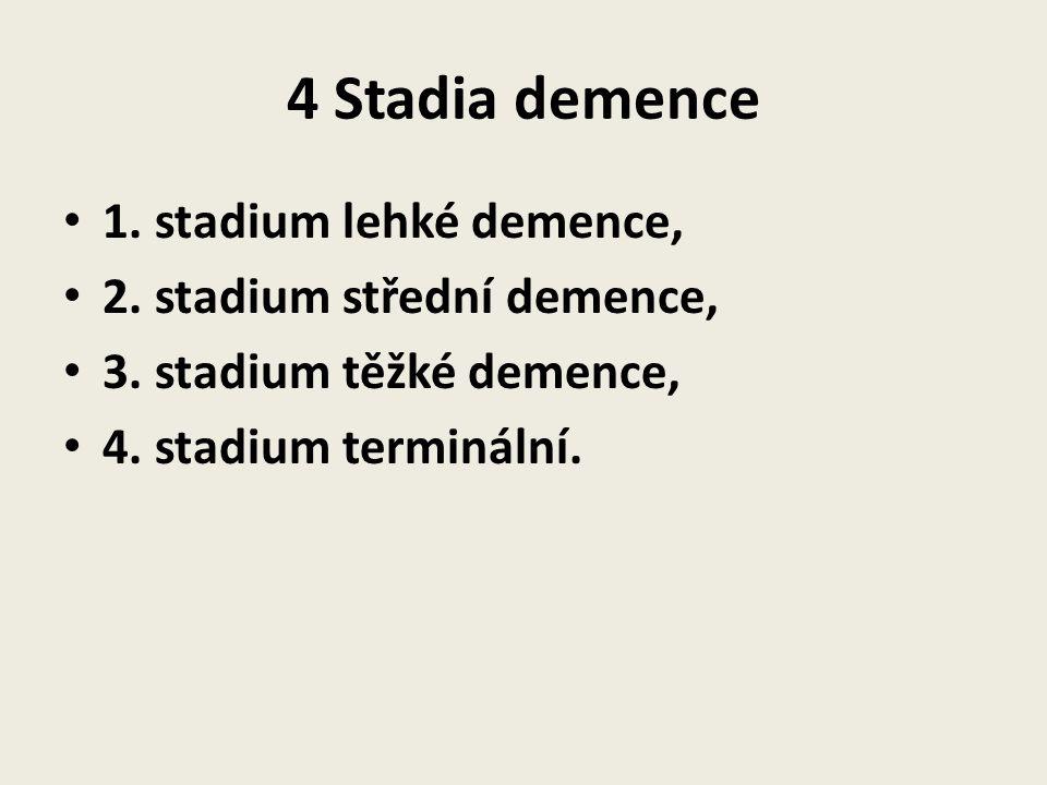 4 Stadia demence 1. stadium lehké demence, 2. stadium střední demence, 3.