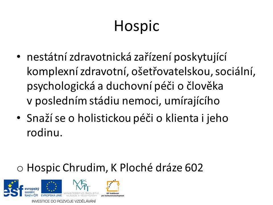 Hospic nestátní zdravotnická zařízení poskytující komplexní zdravotní, ošetřovatelskou, sociální, psychologická a duchovní péči o člověka v posledním