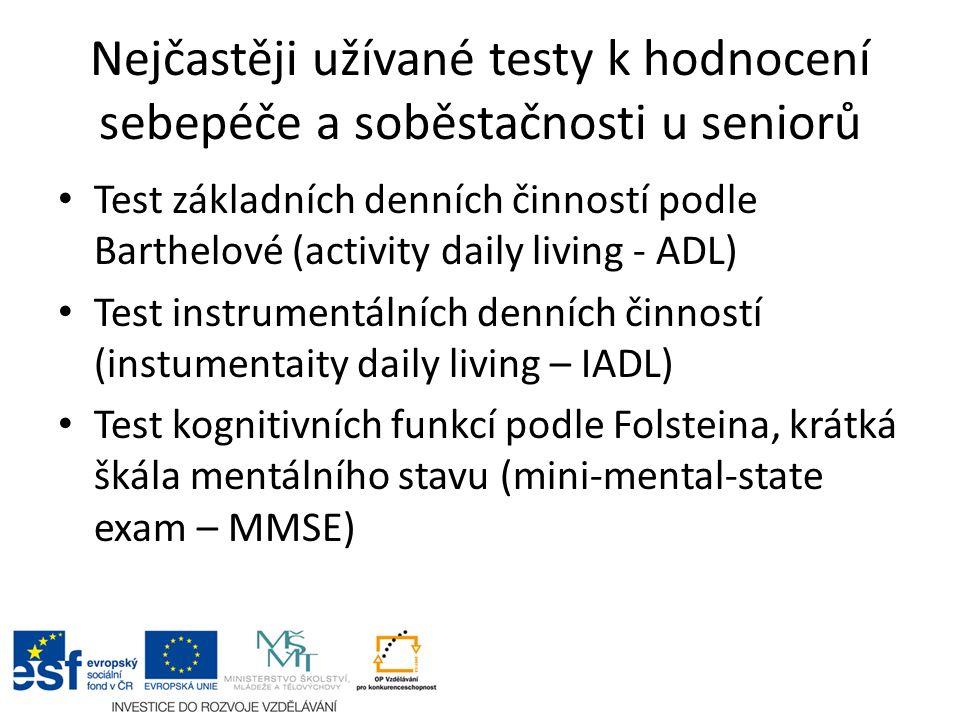 Nejčastěji užívané testy k hodnocení sebepéče a soběstačnosti u seniorů Test základních denních činností podle Barthelové (activity daily living - ADL