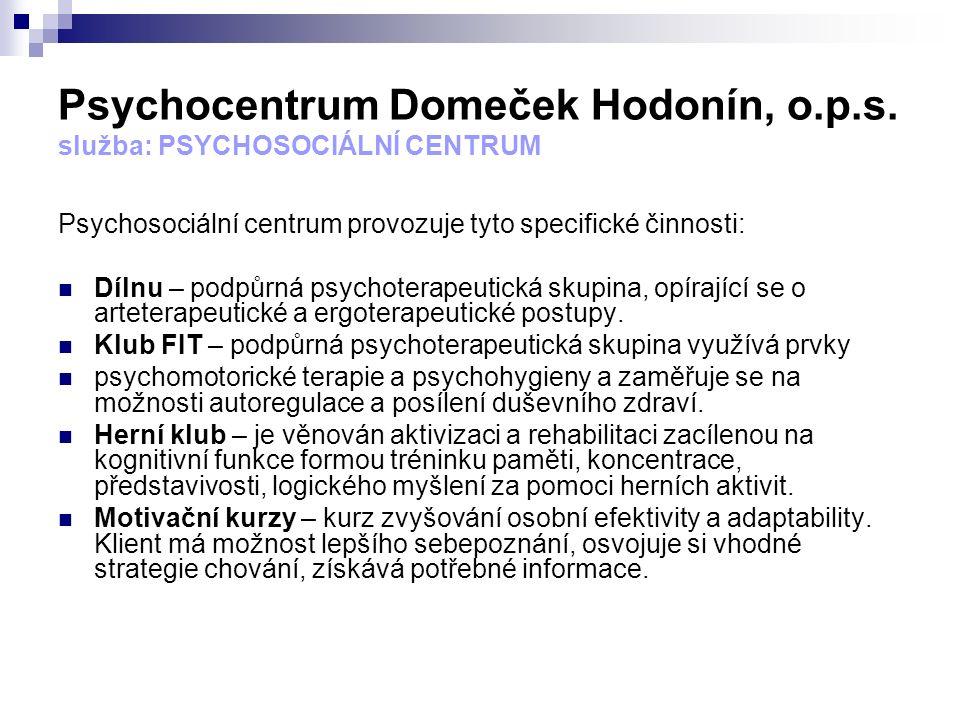 Psychocentrum Domeček Hodonín, o.p.s. služba: PSYCHOSOCIÁLNÍ CENTRUM Psychosociální centrum provozuje tyto specifické činnosti: Dílnu – podpůrná psych
