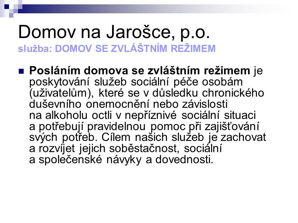 Domov na Jarošce, p.o. služba: DOMOV SE ZVLÁŠTNÍM REŽIMEM Posláním domova se zvláštním režimem je poskytování služeb sociální péče osobám (uživatelům)